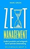Zeitmanagement: Endlich produktiv und erfolgreich durch optimale Zeiteinteilung
