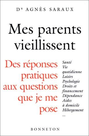 Mes parents vieillissent : Des rponses pratiques aux questions que je me pose