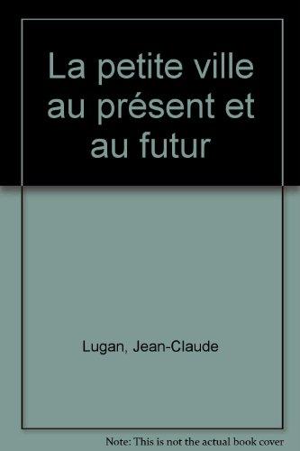 La petite ville au présent et au futur par Jean-Claude Lugan