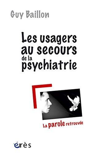 Les usagers au secours de la psychiatrie: La parole retrouvée