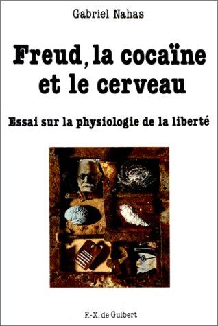 Freud, la cocaïne et le cerveau. Essai sur la physiologie de la liberté