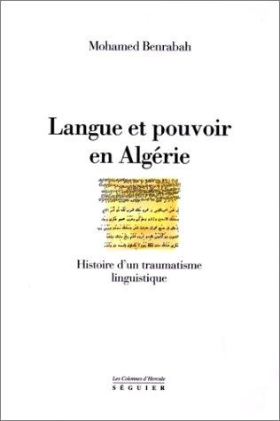 Langue et pouvoir en Algérie : Histoire d'un traumatisme linguistique par Mohamed Benrabah