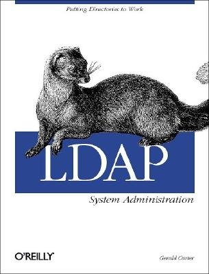 LDAP System Administration {{ LDAP SYSTEM ADMINISTRATION }} By Carter, Gerald ( AUTHOR) Apr-01-2003
