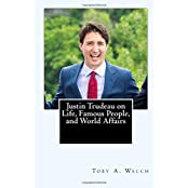 Justin Trudeau on Life, Famous People, and World Affairs