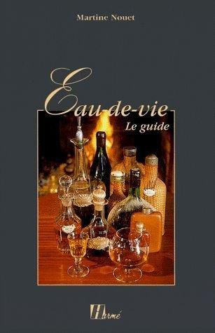 EAU-DE-VIE. Le guide par Martine Nouet