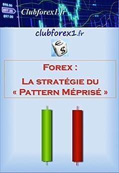 """Forex - la stratégie du """"Pattern méprisé"""" (Clubforex1 t. 4) par [Doucet, Marc]"""