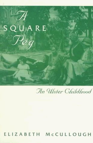 A Square Peg: Ulster Childhood by Elizabeth McCullogh (1-Oct-1997) Paperback