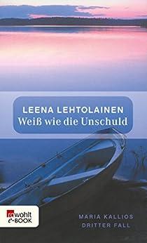 Weiß wie die Unschuld: Maria Kallios dritter Fall (Maria Kallio ermittelt 3) von [Lehtolainen, Leena]
