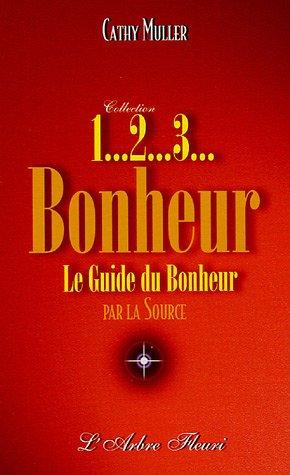 Descargar Libro 1... 2... 3... bonheur : Le Guide du Bonheur de Cathy Muller