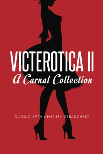 Victerotica II - A Carnal Collection (More Sex Stories from the Victorian Age)