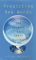 Predicting New Words: The Secrets of Their Success by Allan Metcalf (2002-10-21)