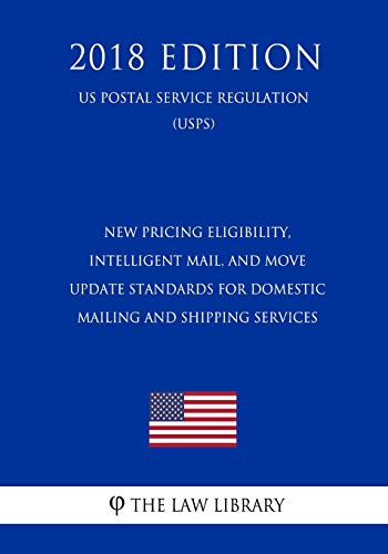New Pricing Eligibility, Intelligent Mail, and Move Update Standards for Domestic Mailing and Shipping Services (US Postal Service Regulation) (USPS) (2018 Edition)
