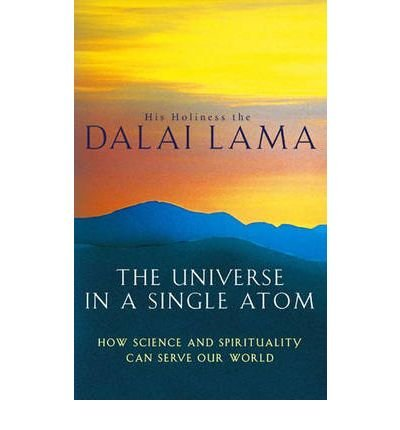 [( The Universe in a Single Atom: How Science and Spirituality Can Serve Our World )] [by: His Holiness the Dalai Lama] [Nov-2007]