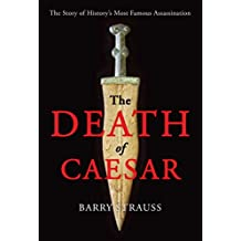 The Death of Caesar: The Story of History's Most Famous Assassination by Barry Strauss (2015-03-03)