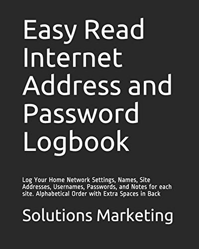 Easy Read Internet Address and Password Logbook: Log Your Home Network Settings, Names, Site Addresses, Usernames, Passwords, and Notes for each site. Alphabetical Order with Extra Spaces in Back