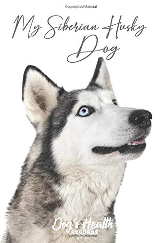 My Siberian Husky Dog - Dog\'s Health Records: Dog Vaccination Record Book | Dog\'s Health Log Book Vaccination & Medical Record | Best Gift for Dog Owners and Lovers | 100 pages, 6 x 9 inches