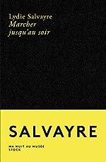 Marcher jusqu'au soir de Lydie Salvayre