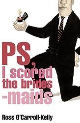 Ross O'Carroll-Kelly, PS, I scored the bridesmaids (Ross O'Carroll Kelly Book 4)