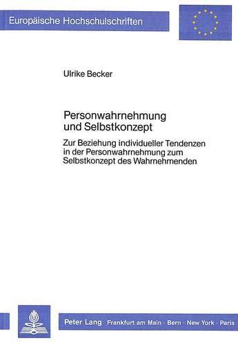 Personwahrnehmung und Selbstkonzept: Zur Beziehung individueller Tendenzen in der Personwahrnehmung zum Selbstkonzept des Wahrnehmenden (Europäische ... Psychology / Série 6: Psychologie, Band 198)