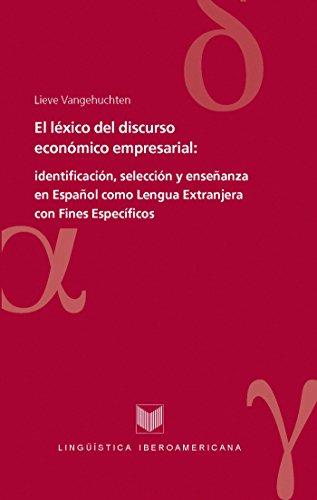 El léxico del discurso económico empresarial: Identificación, selección y enseñanza en Español como Lengua Extranjera con Fines Específicos (Lingüística Iberoamericana nº 26) por Lieve Vangehuchten