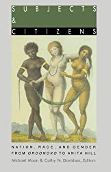 Subjects and Citizens: Nation, Race, and Gender from Oroonoko to Anita Hill