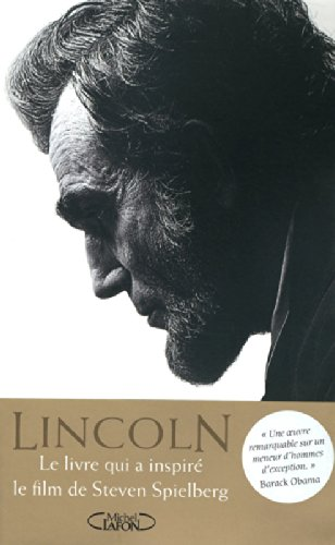 Abraham Lincoln. L'homme qui rêva l'Amérique. par Goodwin Kearns