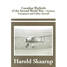 Canadian Warbirds of the Second World War - Trainers, Transports and Utility Aircraft