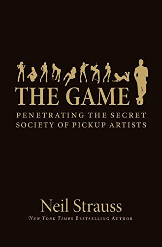 The Game: Penetrating the Secret Society of Pickup Artists by Neil Strauss (2005-09-06)