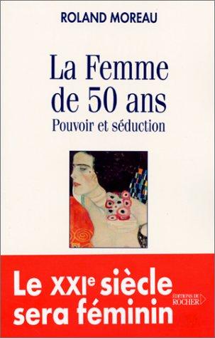 La femme de 50 ans: Pouvoir et séduction par Roland Moreau