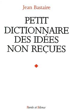 Petit dictionnaire des idées non reçues
