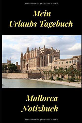 Mein Urlaubs Tagebuch: Mallorca Notizbuch | Reisejournal für den Urlaub | Notizbuch als Geschenk | Reisetagebuch zum selber schreiben