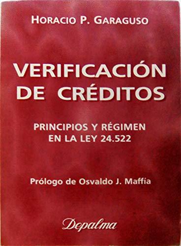 Verificacion de Creditos: Principios y Regimen en la Ley 24.522 por Horacio Pablo Garaguso