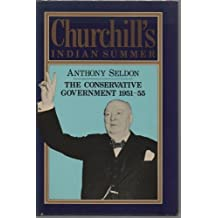 Churchill's Indian Summer: The Conservative Government 1951-55 by Anthony Seldon (1984-09-01)