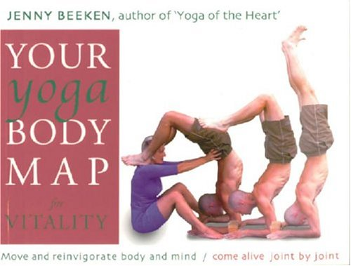 your-yoga-bodymap-for-vitality-move-and-integrate-body-and-mind-come-alive-joint-by-joint-move-and-r