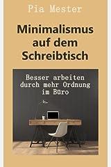 Minimalismus auf dem Schreibtisch: Besser arbeiten durch mehr Ordnung im Büro Taschenbuch