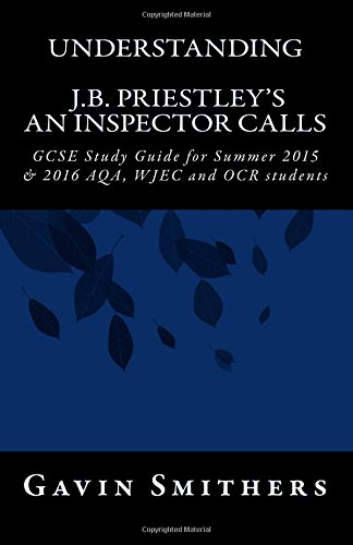 Understanding J.B. Priestley's An Inspector Calls: GCSE Study Guide for Summer 2015 & 2016 AQA, WJEC and OCR students (Gavin's Guides)