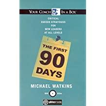 The First 90 Days: Critical Success Strategies for New Leaders at All Levels (Your Coach in a Box)