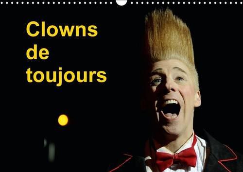 Clowns de toujours :Bonjour les petits zenfants était et reste le leitmotiv des clowns au cirque. Ils le diront encore pendant des décennies ! Calendrier mural A3 horizontal 2016