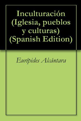 Inculturación (Iglesia, pueblos y culturas nº 39) por Eurípides Alcántara