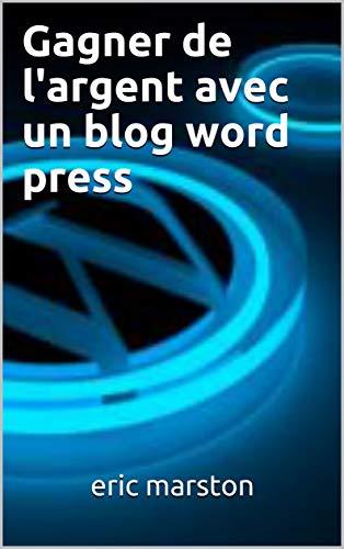 Couverture du livre Gagner de l'argent avec un blog word press