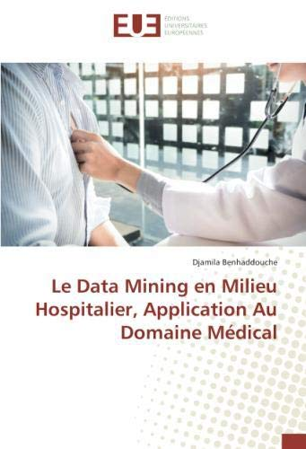 Le Data Mining en Milieu Hospitalier, Application Au Domaine Medical par Djamila Benhaddouche