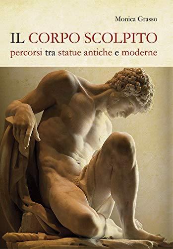Il corpo scolpito. Percorsi tra statue antiche e moderne