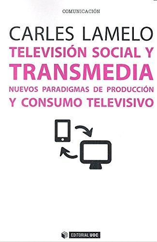 Televisión social y transmedia. Nuevos paradigmas de producción y consumo televi (Manuales) por Carles Lamelo