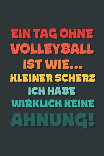 Ein Tag ohne Volleyball ist wie...: Notizbuch - tolles Geschenk für Notizen, Scribbeln und Erinnerungen   gepunktet mit 100 Seiten