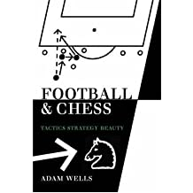 [ [ [ Football and Chess: Tactics Strategy Beauty[ FOOTBALL AND CHESS: TACTICS STRATEGY BEAUTY ] By Wells, Adam ( Author )Dec-01-2007 Paperback