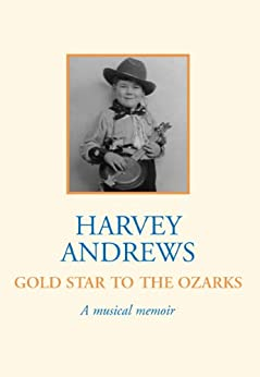Gold Star To The Ozarks: A Musical Memoir (English Edition) di [Andrews, Harvey]