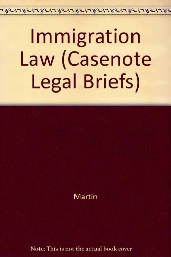 Immigration Law: Aleinikoff Martin & Motomura (Casenote Legal Briefs) por Casenotes