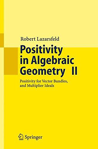 """Positivity in Algebraic Geometry Ii: """"Positivity For Vector Bundles, And Multiplier Ideals"""": v. 2 (Ergebnisse der Mathematik und ihrer Grenzgebiete. ... / A Series of Modern Surveys in Mathematics)"""