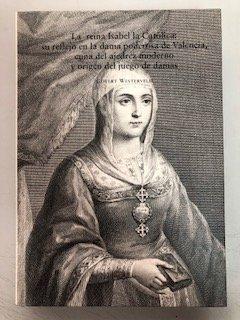 La Reina Isabel la catolica: su reflejo en la damapoderosa de Valencia, cuna del ajedrez moderno y origen