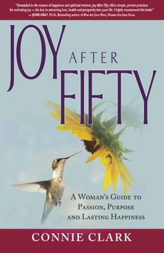 Joy After Fifty: A Woman's Guide to Passion, Purpose and Lasting Happiness by Connie Clark (2011-09-21)
